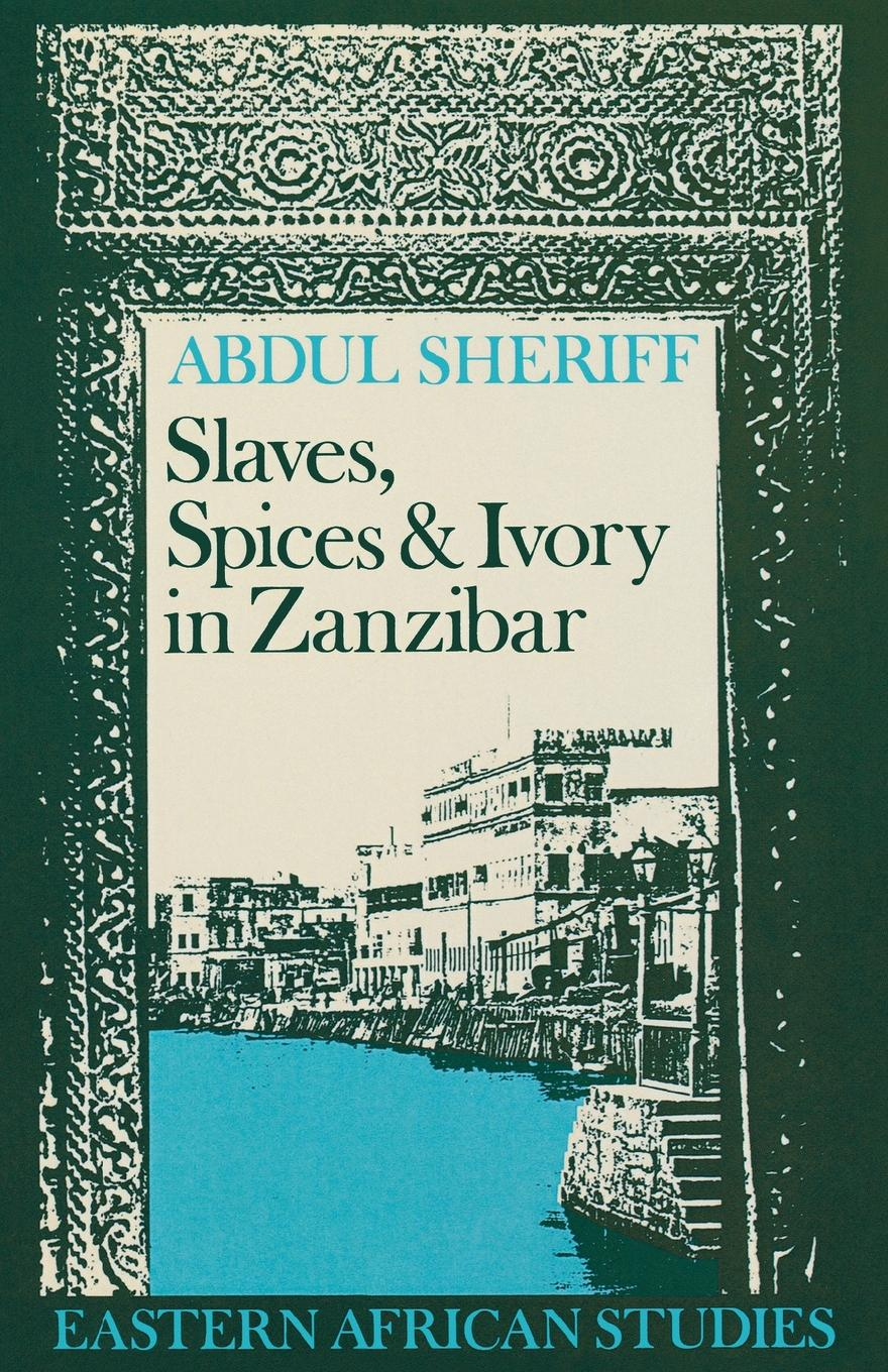 Cover of Slaves, Spices and Ivory in Zanzibar