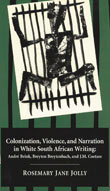 Cover of Colonization, Violence, and Narration in White South African Writing