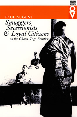Cover of 'Smugglers, Secessionists, and Loyal Citizens on the Ghana-Togo Frontier'