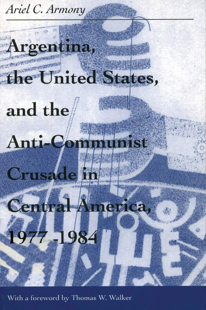 Cover of 'Argentina, the United States, and the Anti-Communist Crusade in Central America, 1977–1984'
